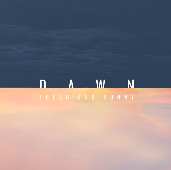 Dawn_freshandsunny_witnessthis