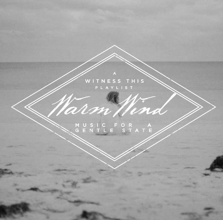 witnessthis_warmwindplaylist
